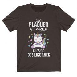 Tout plaquer et partir élever des licornes | T Shirt chocolat |Ma Jolie Licorne